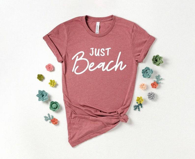 Beach Life Just Beach Beach Vibes Beach Addict Summer Vacation Shirt Beach Shirt Summer Clothing Beach Lover Beach Please