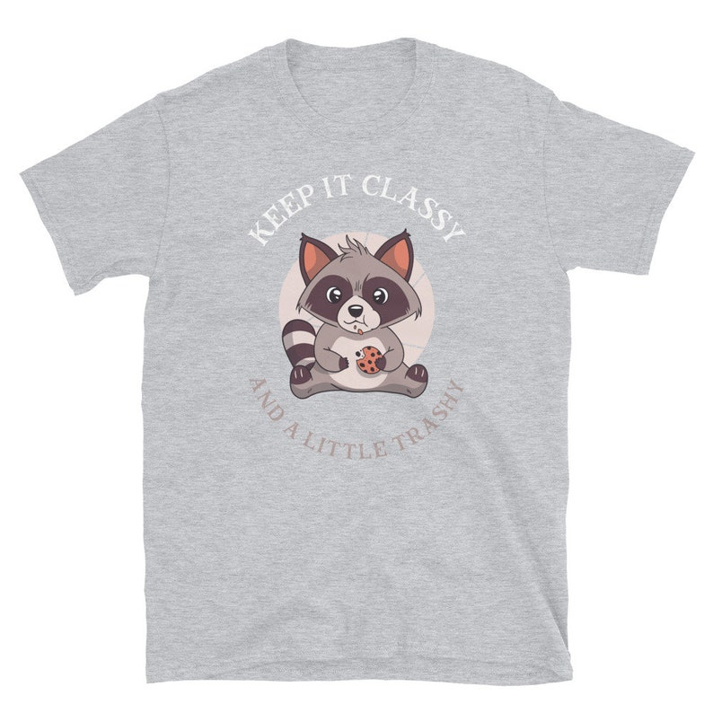 Keep it classy and a little trashy tee shirt trash panda cookie bandit, raccoon
