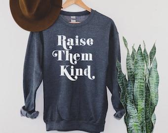 Raise Them Kind Sweatshirt, Mom Sweatshirt, Sweatshirt for Mom, Gift for Mom, Be Kind Sweatshirt, Mom Shirts, Mama Sweatshirt,