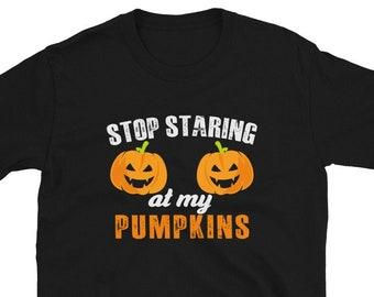 Stop Staring At My Pumpkins, Short-Sleeve Unisex T-Shirt, Halloween Shirt, Costume