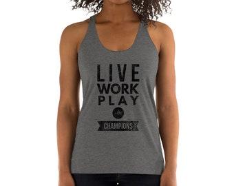 Live Work Play Like A Champion Women's Racerback Tank - Sports - Gym - Workout