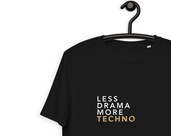 Less Drama More Techno Unisex Organic Cotton T-shirt | Music Lovers Tee | Tech House Shirt | Underground Tee | Party Shirt