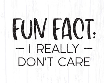 Fun Fact svg, I Don't Care Sarcastic Mom Quote, Adult Funny Shirt png file, Popular Rude Saying, Humor, Attitude, Smart Ass, Sarcasm Design
