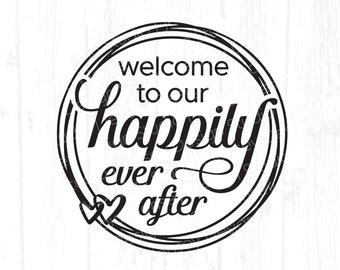 Welcome to our Happily Ever After svg, Round Wedding Reception Sign art, Cricut Download, Family Quote, Rustic Farmhouse Home Decor