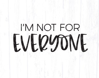 I'm Not For Everyone svg, Sarcastic Mom Quote, Funny Shirt png, Bossy Babe, Boss Bitch Saying, Adult Humor, Sarcasm Design, Cricut Cut File