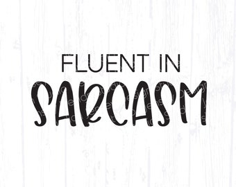 Fluent in Sarcasm SVG, Funny Sarcastic Quote, Sassy Adult Humor T-Shirt Design PNG, Women Popular Saying, Snarky Smart Ass Digital File eps