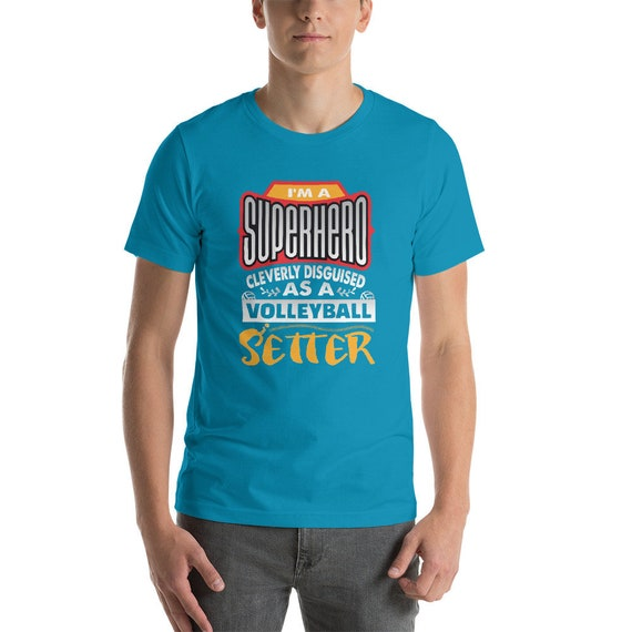 I'm a SUPERHERO Cleverly Disguised as a Volleyball Setter, volleyball setter, volleyball setter shirt, volleyball shirts setter, ,Voley