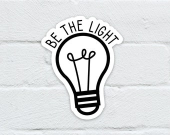 Be The Light Water Resistant Sticker   Laptop Decal   Hydro Flask   Notebook   Journal   Water Bottle   Free Shipping