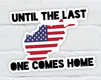 Until the Last One Comes Home Sticker   Army Marine Sticker   Afghanistan Sticker   Support Our Troops   Free Shipping