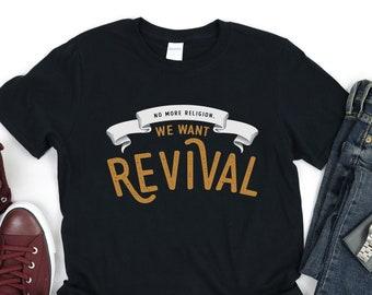 No More Religion We Want Revival Shirt, Christian Shirts for Women, Christian TShirt for Men, Faith Shirt, God of Revival Shirt, Revival Tee