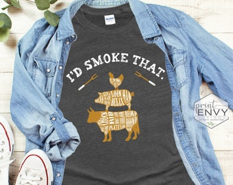 I'd Smoke That Shirt, Smoker Grill Shirt, Grilling Shirt, Funny Shirt for Men, Meat Smoker Shirt, Gift for Dad, BBQ Shirt, Traeger Shirt
