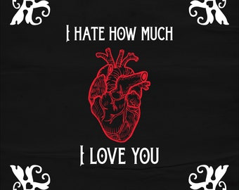 I Hate How Much I Love You - Goth Anniversary and Valentine's Day Card
