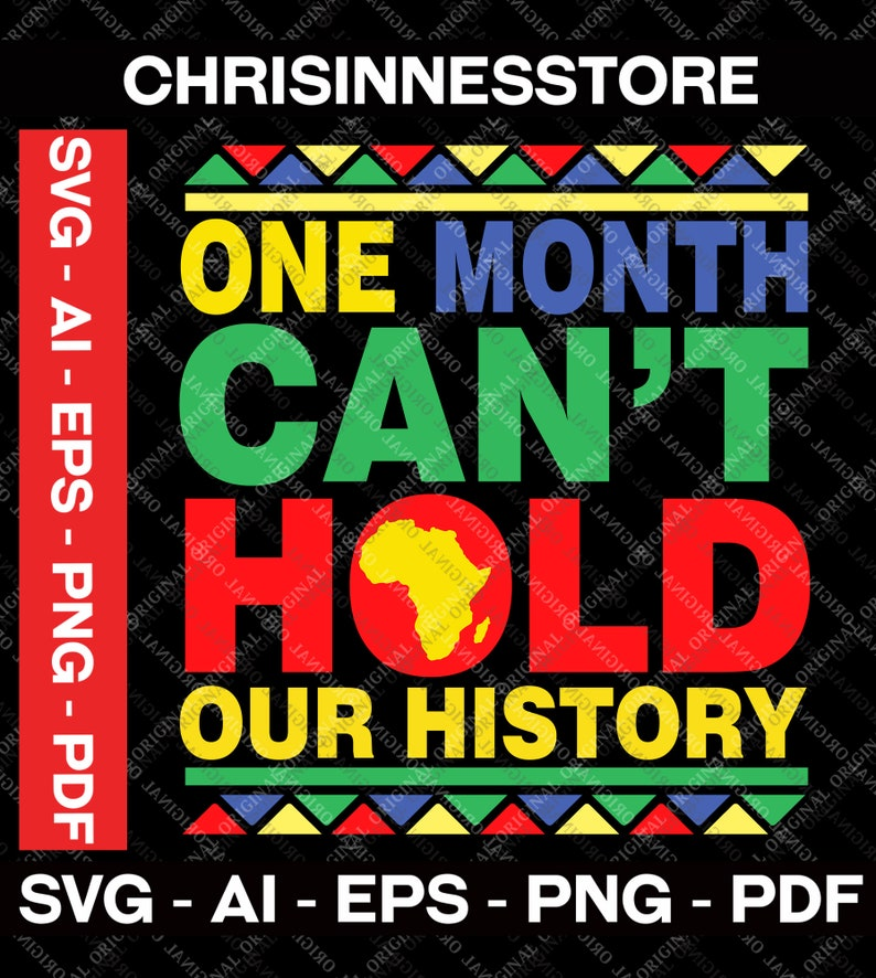Black History Month Black Month History Gifts One Month Can/'t Hold Our History SVG Black Lives Matter SVG PNG Black History Month Svg