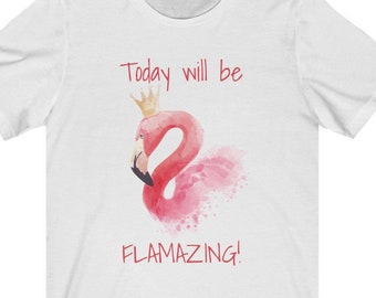 Today Will Be Flamazing Tee, Flamingo T-Shirt, Gift For Flamingo Lovers, Summer Shirt