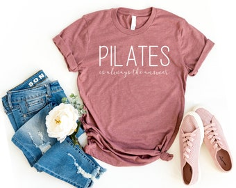 Pilates is Always the Answer Shirt Pilates mom shirt Pilates Shirt Pilates Gift Funny Pilates Shirts for Women Pilates Workout yoga