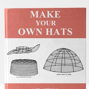 MILLINERY ~ THEORETICAL and PRACTICAL Illustrated Simple and Concise Instructions For Mastering The Art of Millinery 163pgs Instant Download