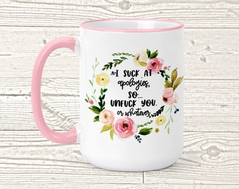 I suck At Apologies Mug - Unfuck Yourself or whatever...-  Gift for Her - Funny apology gift - I'm Sorry Gift for Her - Snarky Coffee Cup -