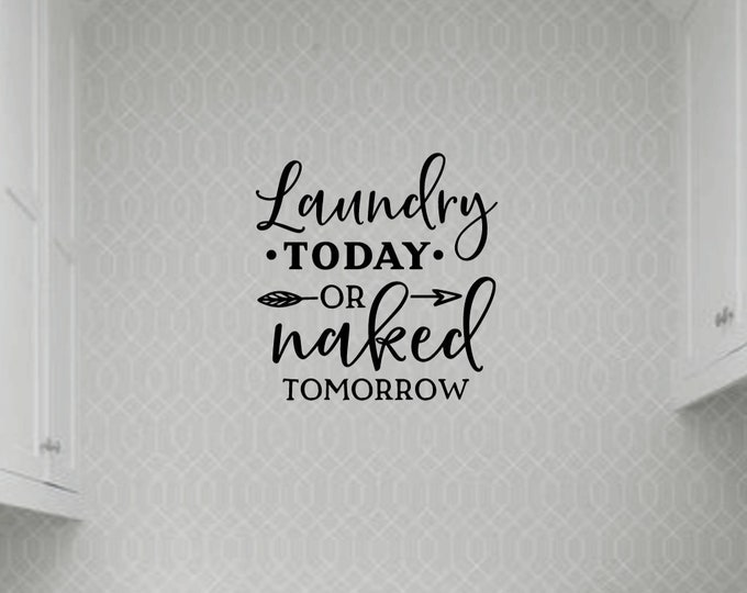 Laundry Today or Naked Tomorrow Wall Decal Laundry Room