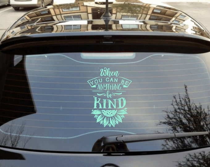 When You Can Be Anything Be Kind Sunflower Car Window Decal