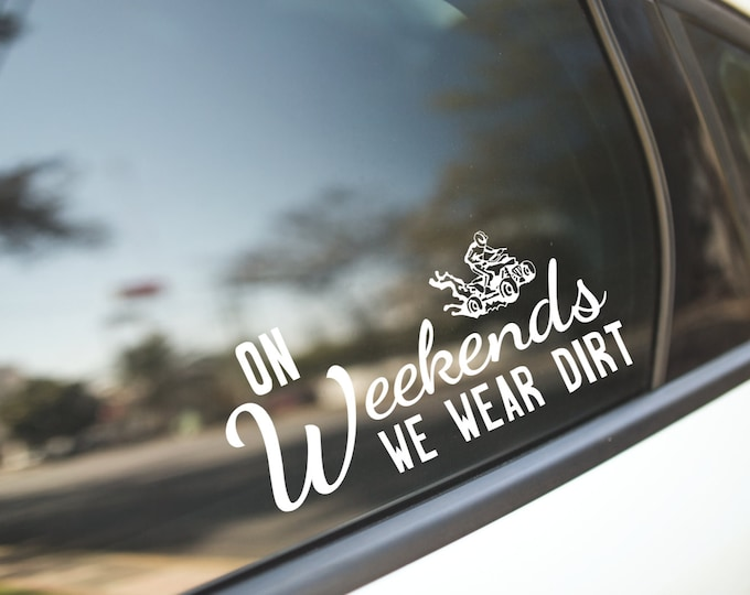 On Weekend's We Wear Dirt Decal