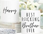 Best Fucking Brother Ever, Personalised Funny Brother Mug, Gift for Brother, Birthday Gift Gift for Him, Custom Name Mug, Brother Coffee Mug