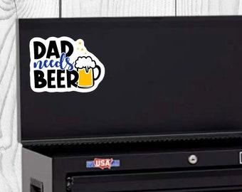 Dad Needs Beer Sticker, Father's Day Sticker, Vinyl Die Cut Sticker, Weatherproof Sticker, Perfect for laptops, tumblers, etc