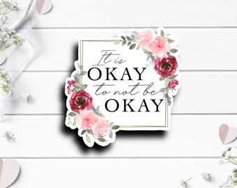 Mental Health Stickers, Its OK to not be OK, Die Cut Sticker, Mental Health Matters, Encouragement and Motivational Sticker