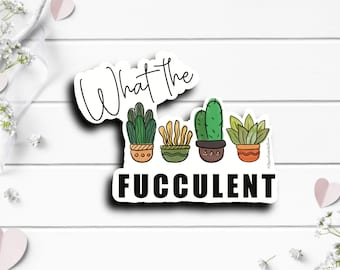 Adult Funny Stickers, What the Fucculent, Gift for Best Friend, Vinyl Die Cut Sticker, Mature Content, Weather Resistant Sticker