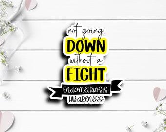 Endometriosis Sticker, Not Going Down without a Fight, Silent Illness Awareness, Vinyl Die Cut Sticker, Inspirational Sticker