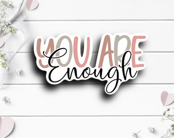 Mental Health Stickers, You Are Enough, Vinyl Die Cut Sticker, Encouragement and Motivational Sticker