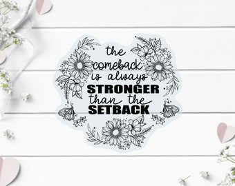 Clear Stickers, Comeback Stronger than Setback, Vinyl Die Cut Clear Sticker, Weatherproof Sticker, Perfect for laptops, tumblers, planners