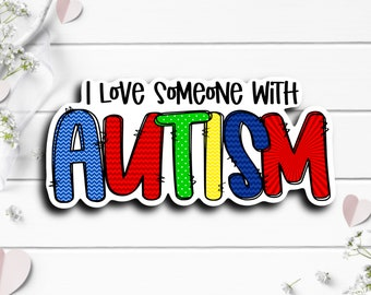 Autism Sticker, I Love Someone With Autism Sticker, Vinyl Die Cut Sticker, Weatherproof Sticker, Perfect for laptops, tumblers, and planners