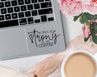 Vinyl Decal, Only as Strong as my Coffee Vinyl Decal, Small Business Decal, Decal for car windows, bumper stickers, phone cases, laptops