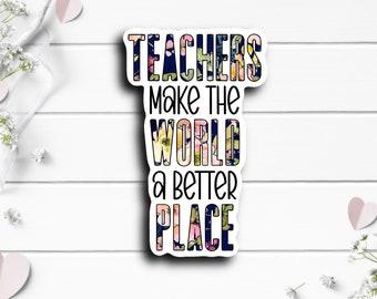 Teacher Stickers, Teacher World Better Place Sticker, Vinyl Die Cut Sticker, Encouragement and Motivational Sticker