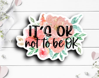 Mental Health Stickers, It's OK not to be OK, Vinyl Die Cut Sticker, Encouragement and Motivational Sticker