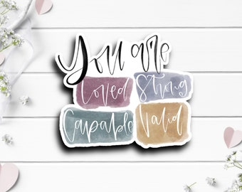 Mental Health Stickers, You are Loved Strong Capable Valid Sticker, Vinyl Die Cut Sticker, Weatherproof Sticker