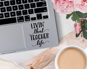 Vinyl Decal, Livin' That Teacher Life Decal, Teacher Appreciation Decal, Vinyl Decals for indoor or outdoor application