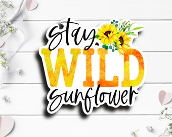 Stay Wild Sunflower Sticker, Vinyl Die Cut Sticker, Weatherproof Sticker, Perfect for laptops, tumblers, and planners