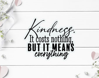 Clear Stickers, Kindness Costs Nothing Sticker, Vinyl Die Cut Clear Sticker, Weatherproof Sticker, Perfect for laptops, tumblers, planners