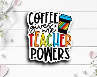 Teacher Stickers, Coffee Gives Me Teacher Powers Sticker, Vinyl Die Cut Sticker, Encouragement and Motivational Sticker