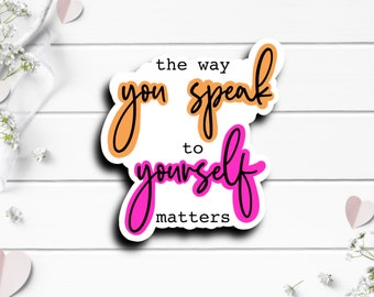 Mental Health Stickers, The Way You Speak to Yourself Matters, Vinyl Die Cut Sticker, Mental Health Matters, Encouragement Sticker