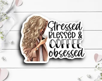 Stressed Blessed Coffee Obsessed Sticker, Waterproof Vinyl Die Cut Sticker, Planner, Journal, Inspirational Stickers