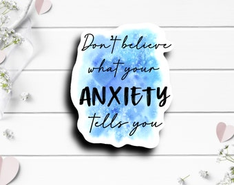 Mental Health Stickers, Don't Believe What Your Anxiety Tells You, Vinyl Die Cut Sticker, Encouragement and Motivational Sticker