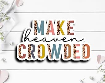 Faith Stickers, Make Heaven Crowded Sticker, Faith and Religion Sticker, Vinyl Die Cut Sticker, Weatherproof Sticker