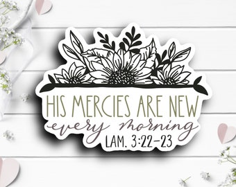 Faith Stickers, Mercies are New Sticker, Vinyl Die Cut Sticker, Weatherproof Sticker, Perfect for laptops, tumblers, and planners