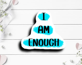 Mental Health Stickers, I am Enough, Die Cut Sticker, Encouragement and Motivational Sticker, Weather Resistant Sticker