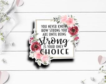 Mental Health Stickers, Strong Only Choice Sticker, Vinyl Die Cut Sticker, Encouragement and Motivational Sticker, Weather Resistant Sticker