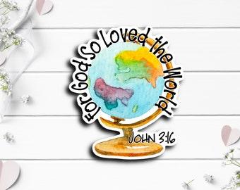 Faith Stickers, For God So Loved Globe Sticker, Faith Sticker, Vinyl Die Cut Sticker, Weatherproof Sticker, Perfect for laptops, tumblers