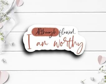 Mental Health Stickers, Although Flawed I am Worthy, Die Cut Sticker, Encouragement and Motivational Sticker, Weather Resistant Sticker