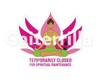 Closed for Spiritual Maintenance mental health sticker decal, laptop, water bottle, yoga, funny humor, waterproof, wine, women power